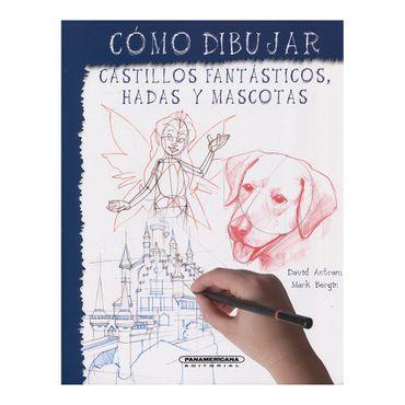 como-dibujar-castillos-fantasticos-hadas-y-mascotas--3--9789583040177