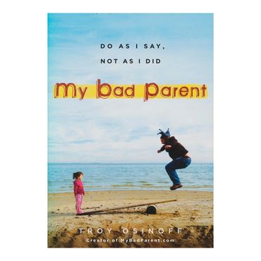 my-bad-parent-do-as-i-say-not-as-i-did-9-9780399161605