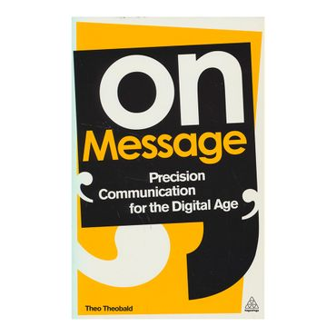 on-message-precision-communication-for-the-digital-age-9-9780749464875