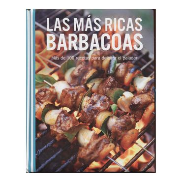 las-mas-ricas-barbacoas-mas-de-100-recetas-para-deleitar-el-paladar-1-9781445448732