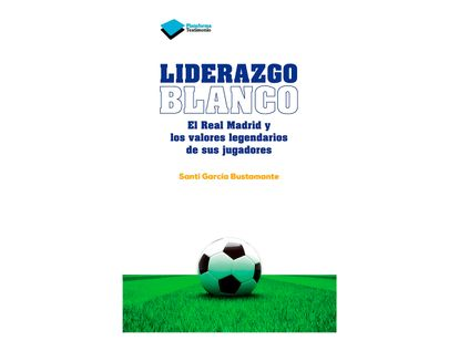 liderazgo-blanco-el-real-madrid-y-los-valores-legendarios-de-sus-jugadores-1-9788415880646