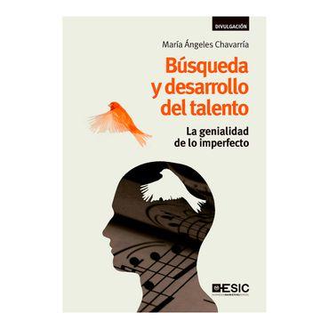 busqueda-y-desarrollo-del-talento-la-genialidad-de-lo-imperfecto-1-9788416701216