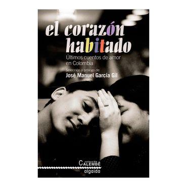 el-corazon-habitado-ultimos-cuentos-del-amor-en-colombia-2-9788498774597
