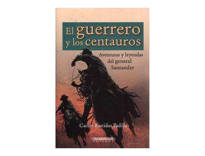 el-guerrero-y-los-centauros-la-vida-del-general-santander-1-9789583033827