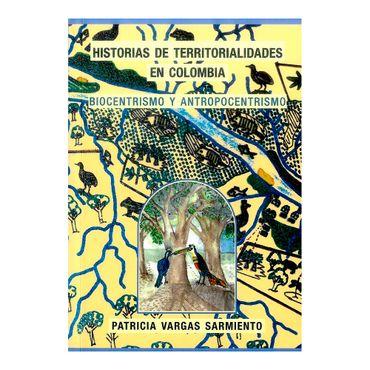 historias-de-territorialidades-en-colombia-biocentrismo-y-antropocentrismo-2-9789584699732