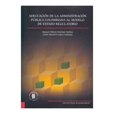 adecuacion-de-la-administracion-publica-colombiana-al-modelo-del-estado-regulatorio-1-9789587387070