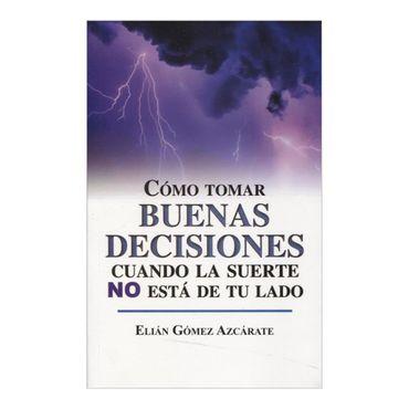 como-tomar-buenas-decisiones-cuando-la-suerte-no-esta-de-tu-lado-9786071406668