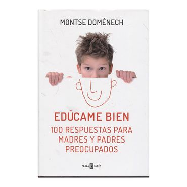 educame-bien-100-respuestas-para-madres-y-padres-preocupados-9788401390913