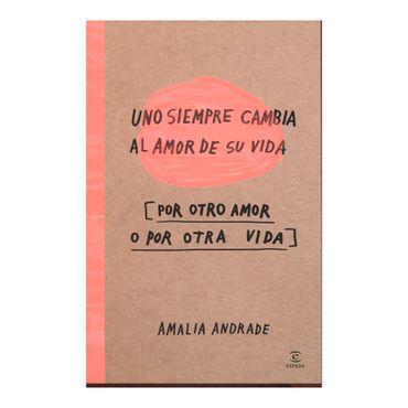 uno-siempre-cambia-al-amor-de-su-vida-por-otro-amor-o-por-otra-vida-9789584258618