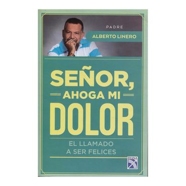 senor-ahoga-mi-dolor-el-llamado-a-ser-felices-9789584258830