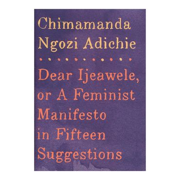dear-ijeawele-or-a-feminist-manifesto-in-fifteen-suggestions-9781524733131