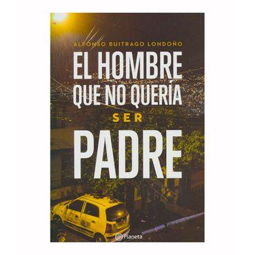 el-hombre-que-no-queria-ser-padre-9789584260383