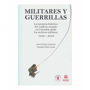 militares-y-guerrillas-la-memoria-historica-del-conflicto-armado-en-colombia-desde-los-archivos-militares-1958-2016-9789587388589