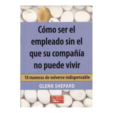 como-ser-el-empleado-sin-el-que-su-compania-no-puede-vivir-9789708170734