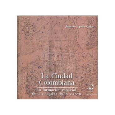 la-ciudad-colombiana-la-formacion-espacial-de-la-conquista-siglos-xvi-xvii-9789587653052