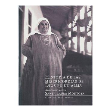 historia-de-las-misericordias-de-dios-en-un-alma-autobiografia-santa-laura-montoya-9789587811117