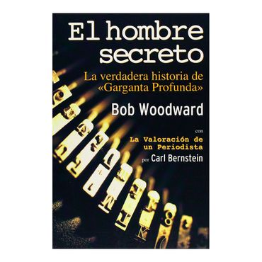 el-hombre-secreto-la-verdadera-historia-de-garganta-profunda--9788496364370