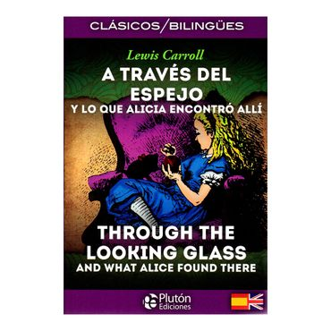 a-traves-del-espejo-y-lo-que-alicia-encontro-alli-through-the-looking-glass-and-what-alice-found-there-9788415089926