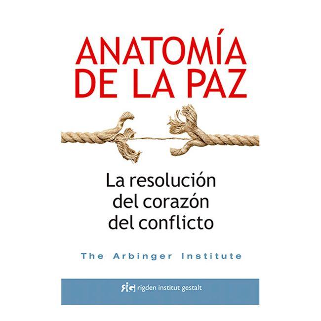 Anatomía de la paz. La resolución del corazón del conflicto ...