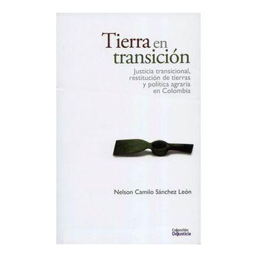 tierra-en-transicion-justicia-transicional-restitucion-de-tierras-y-politica-agraria-en-colombia-9789585441163