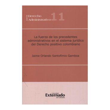 la-fuerza-de-los-precedentes-administrativos-en-el-sistema-juridico-del-derecho-positivo-colombiano-9789587106206