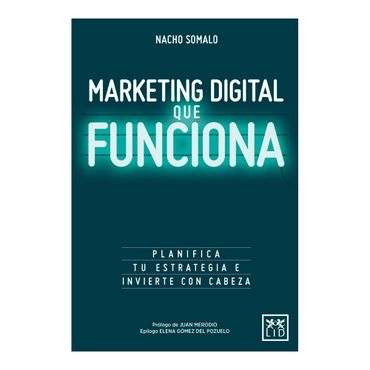 marketing-digital-que-funciona-planifica-tu-estrategia-e-inverte-con-cabeza-9788416624751