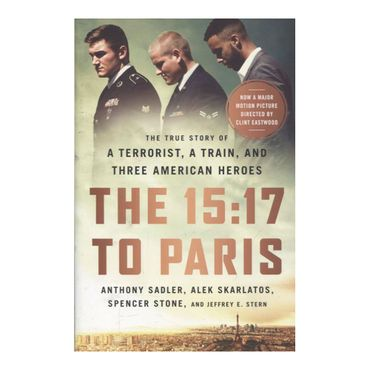 the-15-17-to-paris-a-terrorist-a-train-and-three-american-heroes-9781610398190