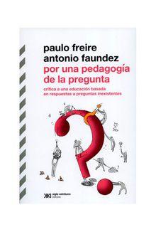 por-una-pedagogia-de-la-pregunta-critica-a-una-educacion-basada-en-respuestas-a-preguntas-inexistentes-9789586655125