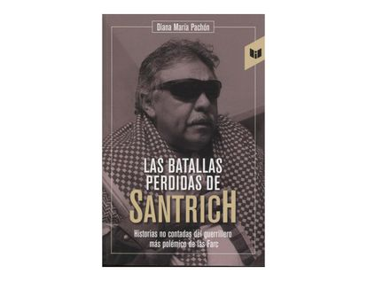 las-batallas-perdidas-de-santrich-historias-no-contadas-del-guerrillero-mas-polemico-de-las-farc-9789587577532