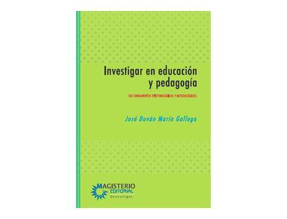 investigar-en-educacion-y-pedagogia-sus-fundamentos-epistemologicos-y-metodologicos-9789582012960