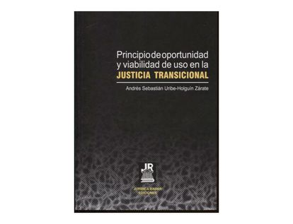 principio-de-oportunidad-y-viabilidad-de-uso-en-la-justicia-transicional-9789584843029