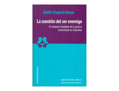 la-cuestion-de-ser-enemigo-el-contexto-insoluble-de-la-justicia-transicional-en-colombia-9789586655309