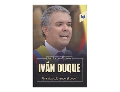 ivan-duque-una-vida-cultivando-el-poder-9789587577808