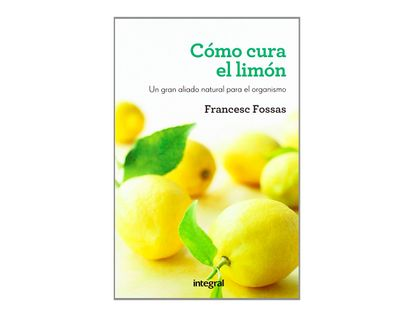 como-cura-el-limon-un-gran-aliado-natural-para-el-organismo-9788415541172