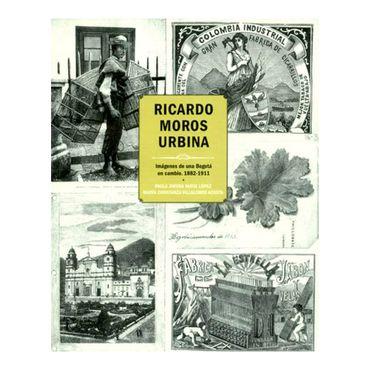 ricardo-moros-urbina-imagenes-de-una-bogota-en-cambio-1882-1911-9789585991989