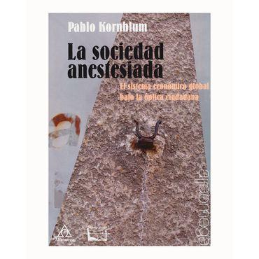 la-sociedad-anesteciada-el-sistema-economico-global-bajo-la-optica-ciudadana-9789587785012