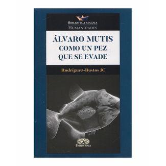 alvaro-mutis-como-un-pez-que-se-evade-9789585527089