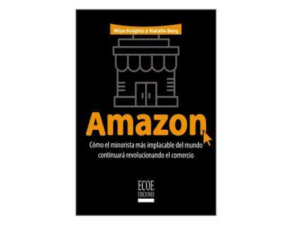 amazon-como-el-minorista-mas-implacable-del-mundo-continuara-revolucionando-el-comercio-9789587717815