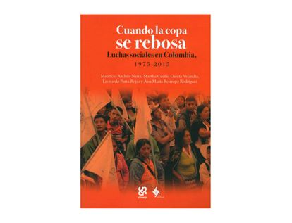 cuando-la-copa-se-rebosa-luchas-sociales-en-colombia-1975-2015-9789586442459