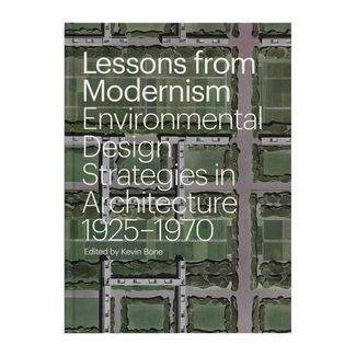 lessons-from-modernism-environmental-design-strategies-in-architecture-1925-1970-9781580933841