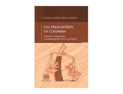 los-preacuerdos-en-colombia-justicia-negociada-o-negociacion-de-la-justicia--9789587499063