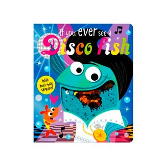 if-you-ever-see-a-disco-fish-9781786924032