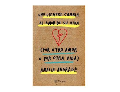 uno-siempre-cambia-al-amor-de-su-vida-por-otro-amor-o-por-otra-vida--9789584284372