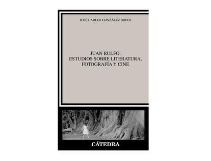 juan-rulfo-estudios-sobre-la-literatura-fotografia-y-cine-9788437639161