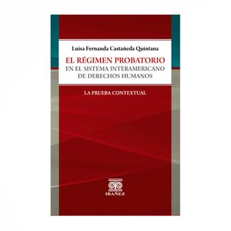 el-regimen-probatorio-en-el-sistema-interamericano-de-derechos-humanos-9789587910711