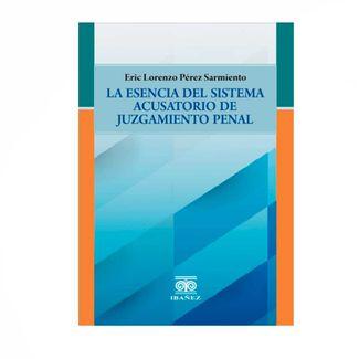 la-esencia-del-sistema-acusatorio-de-juzgamiento-penal-9789587911558