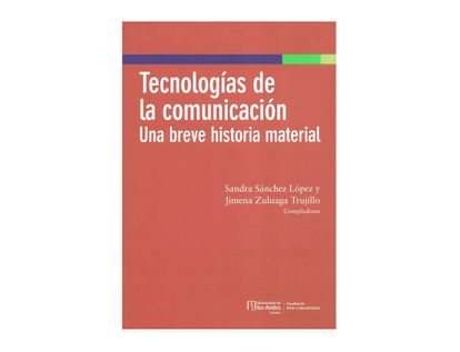 9789587747508-Tecnologias-de-la-comunicacion.-una-breve-historia-material
