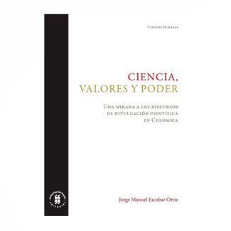 ciencia-valores-y-poder-una-mirada-a-los-discursos-de-divulgacion-cientifica-en-colombia-9789587843101