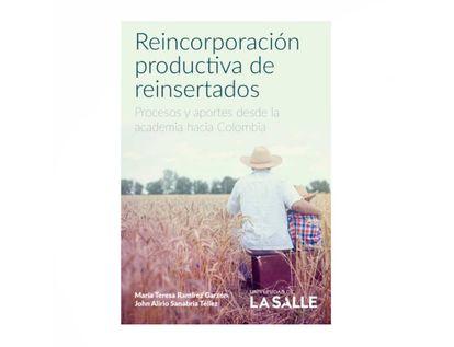 reincorporacion-productiva-de-reinsertados-procesos-y-aportes-desde-la-academia-hacia-colombia-9789585486829