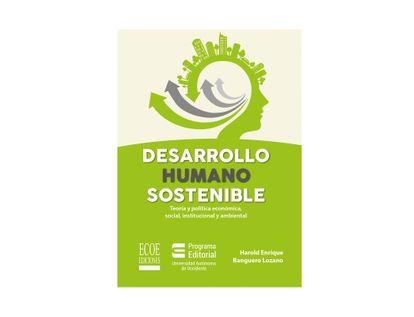 desarrollo-humano-sostenible-teoria-y-politica-economica-social-institucional-y-ambiental-9789587718676